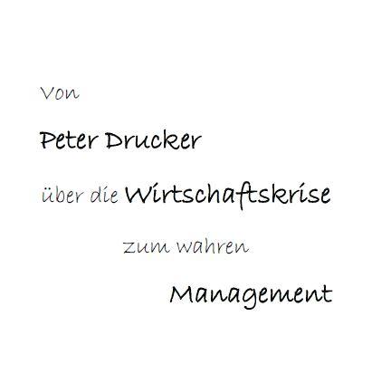 Von Peter Drucker über die Wirtschaftskrise zum wahren Management